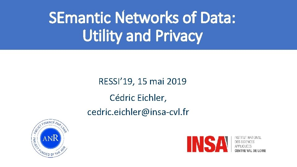SEmantic Networks of Data: Utility and Privacy RESSI' 19, 15 mai 2019 Cédric Eichler,