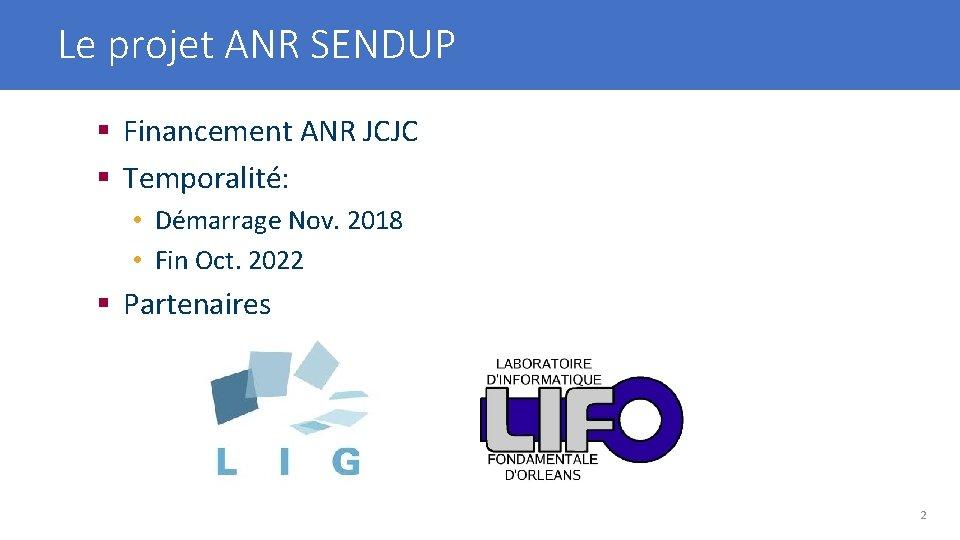 Le projet ANR SENDUP § Financement ANR JCJC § Temporalité: • Démarrage Nov. 2018