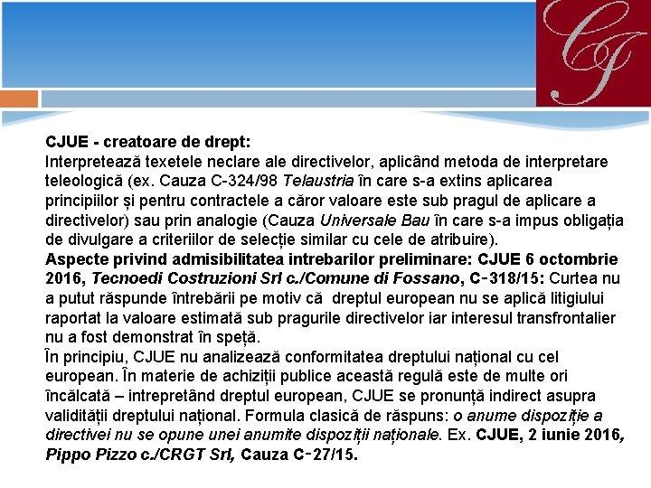 CJUE - creatoare de drept: Interpretează texetele neclare ale directivelor, aplicând metoda de interpretare