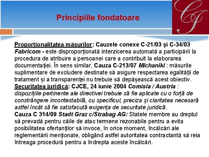 Principiile fondatoare Proporționalitatea măsurilor: Cauzele conexe C-21/03 și C-34/03 Fabricom - este disproporționată interzicerea