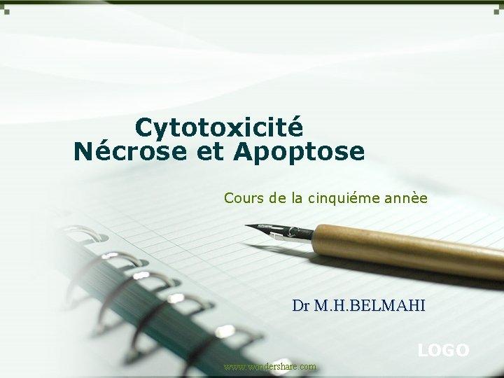 Cytotoxicité Nécrose et Apoptose Cours de la cinquiéme annèe Dr M. H. BELMAHI LOGO