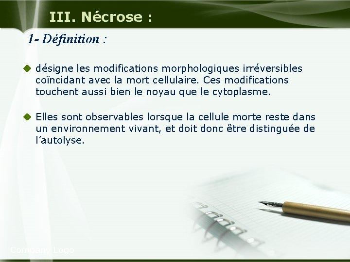 III. Nécrose : 1 - Définition : u désigne les modifications morphologiques irréversibles coïncidant