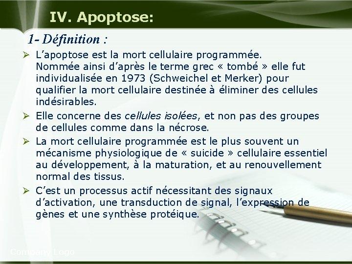 IV. Apoptose: 1 - Définition : Ø L'apoptose est la mort cellulaire programmée. Nommée