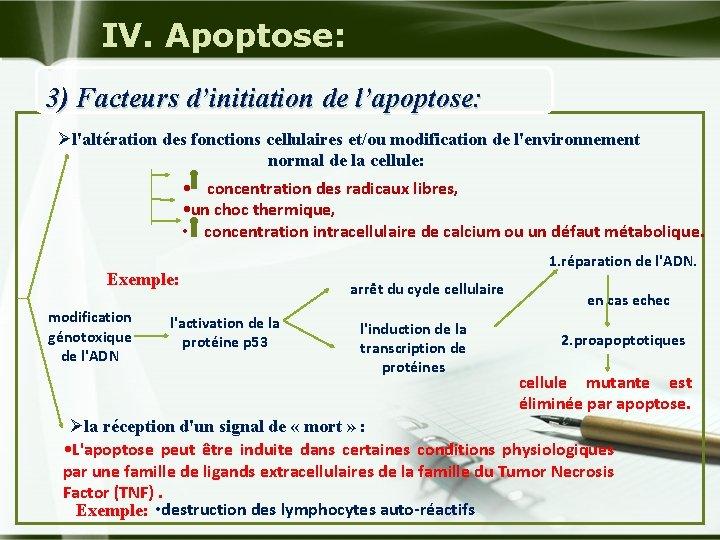 IV. Apoptose: 3) Facteurs d'initiation de l'apoptose: Øl'altération des fonctions cellulaires et/ou modification de