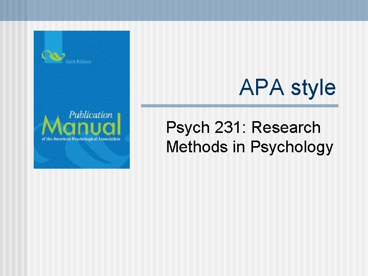 APA style Psych 231: Research Methods in Psychology