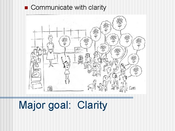 n Communicate with clarity Major goal: Clarity