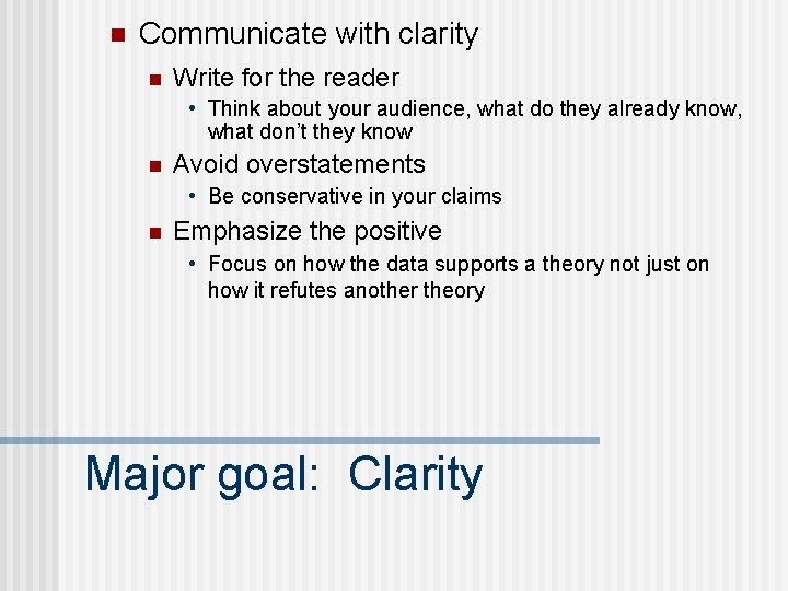 n Communicate with clarity n Write for the reader • Think about your audience,