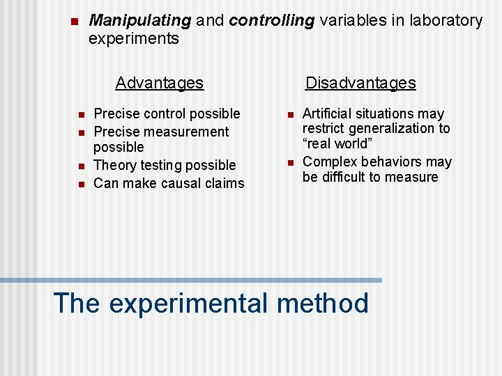 n Manipulating and controlling variables in laboratory experiments Advantages n n Precise control possible