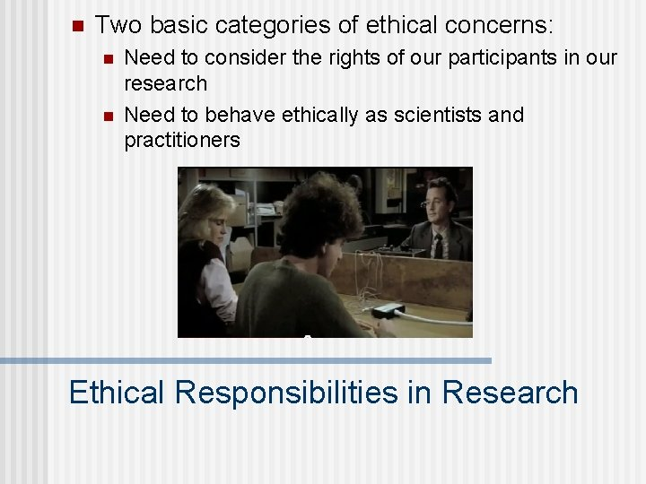 n Two basic categories of ethical concerns: n n Need to consider the rights