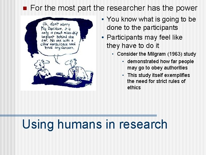 n For the most part the researcher has the power • You know what