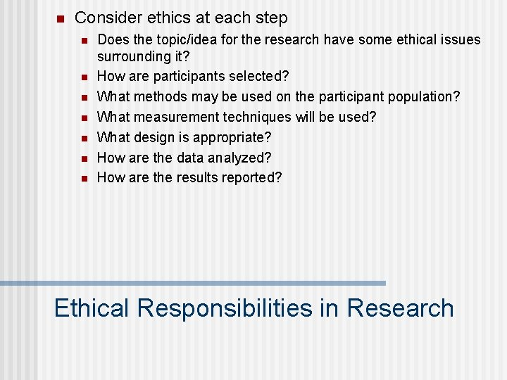 n Consider ethics at each step n n n n Does the topic/idea for
