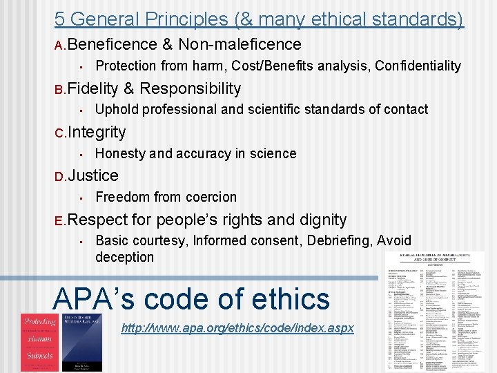 5 General Principles (& many ethical standards) A. Beneficence • Protection from harm, Cost/Benefits