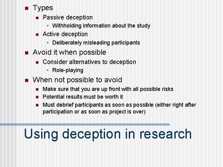 n Types n Passive deception • Withholding information about the study n Active deception