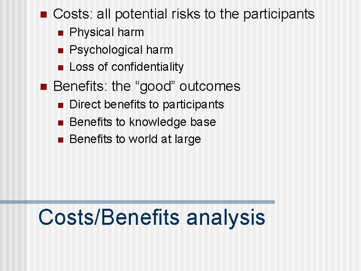 n Costs: all potential risks to the participants n n Physical harm Psychological harm