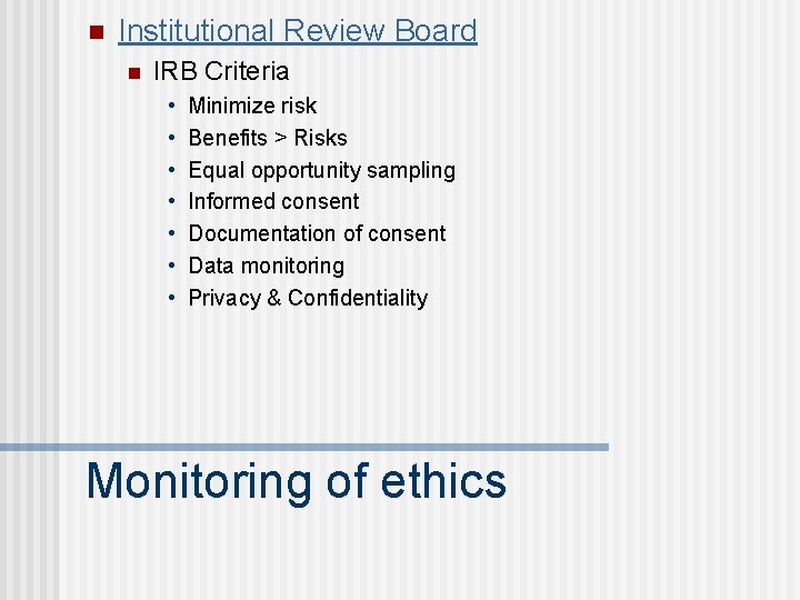 n Institutional Review Board n IRB Criteria • • Minimize risk Benefits > Risks
