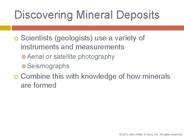 Discovering Mineral Deposits Scientists (geologists) use a variety of instruments and measurements Aerial or