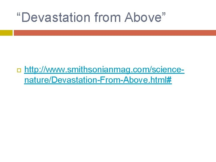 """""""Devastation from Above"""" http: //www. smithsonianmag. com/sciencenature/Devastation-From-Above. html#"""