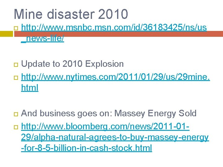 Mine disaster 2010 http: //www. msnbc. msn. com/id/36183425/ns/us _news-life/ Update to 2010 Explosion http:
