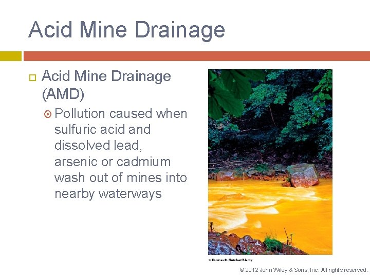 Acid Mine Drainage (AMD) Pollution caused when sulfuric acid and dissolved lead, arsenic or