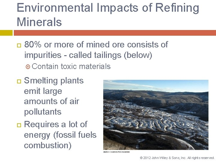Environmental Impacts of Refining Minerals 80% or more of mined ore consists of impurities