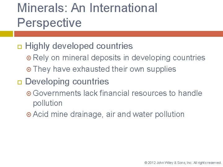 Minerals: An International Perspective Highly developed countries Rely on mineral deposits in developing countries