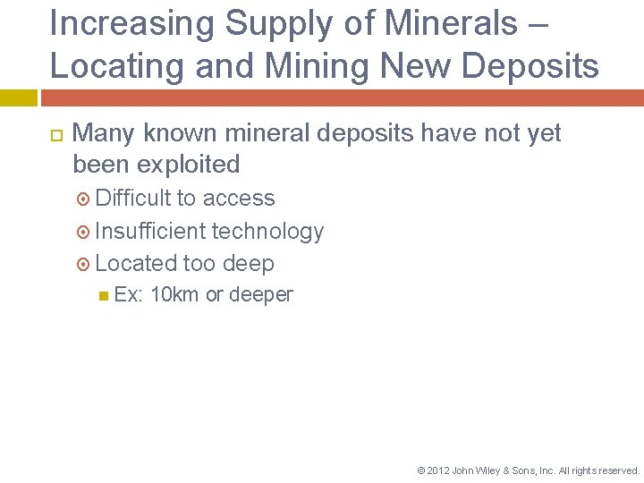 Increasing Supply of Minerals – Locating and Mining New Deposits Many known mineral deposits