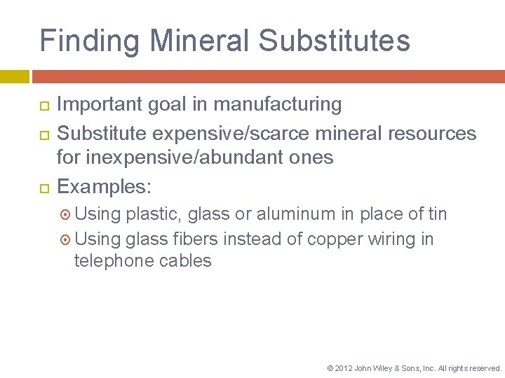 Finding Mineral Substitutes Important goal in manufacturing Substitute expensive/scarce mineral resources for inexpensive/abundant ones