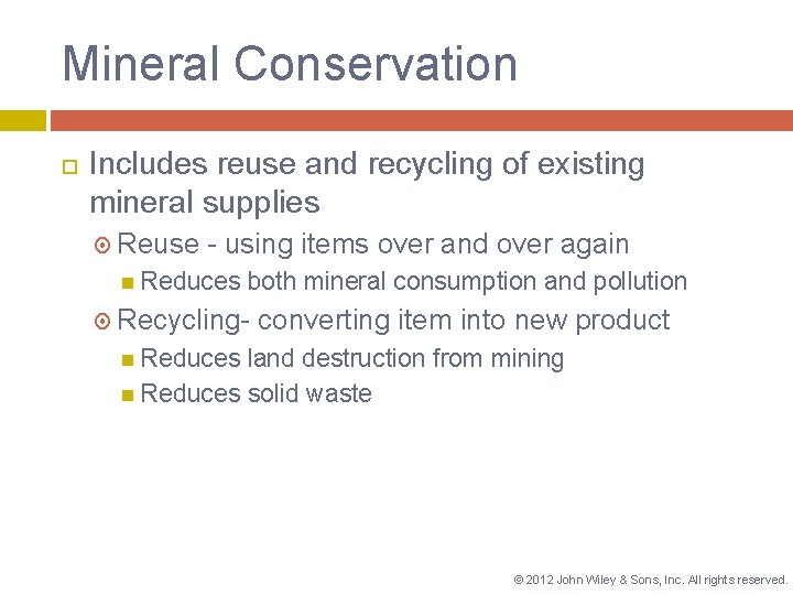 Mineral Conservation Includes reuse and recycling of existing mineral supplies Reuse - using items
