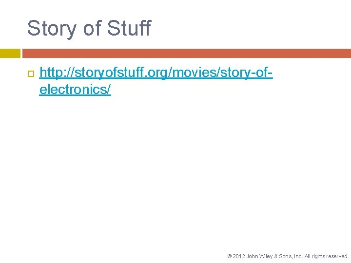 Story of Stuff http: //storyofstuff. org/movies/story-ofelectronics/ © 2012 John Wiley & Sons, Inc. All