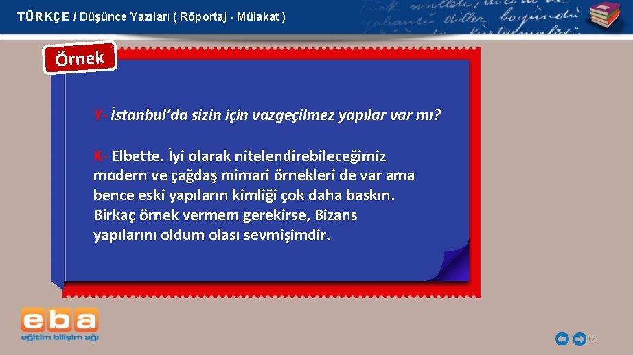 TÜRKÇE / Düşünce Yazıları ( Röportaj - Mülakat ) Örnek Y- İstanbul'da sizin için