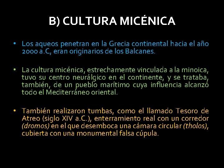 B) CULTURA MICÉNICA • Los aqueos penetran en la Grecia continental hacia el año