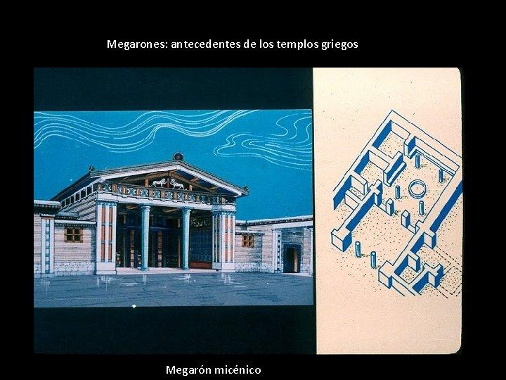 Megarones: antecedentes de los templos griegos Megarón micénico