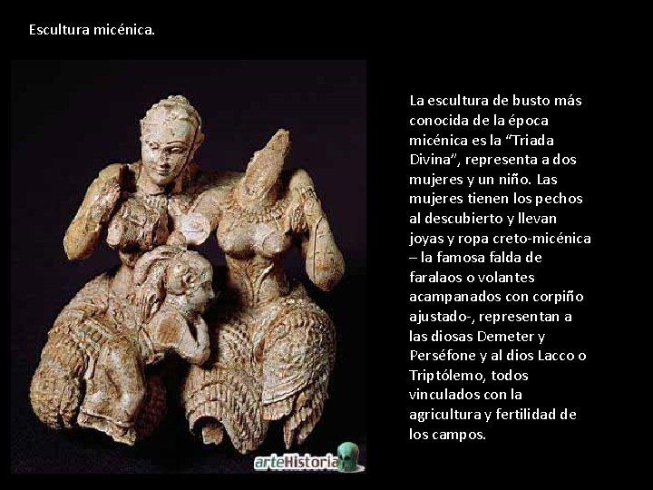 Escultura micénica. La escultura de busto más conocida de la época micénica es la