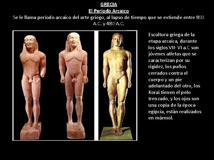 GRECIA El Período Arcaico Se le llama período arcaico del arte griego, al lapso