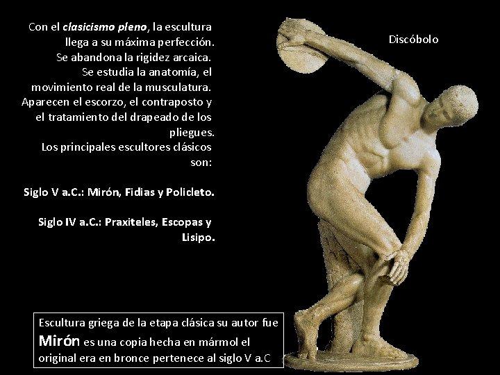 Con el clasicismo pleno, la escultura llega a su máxima perfección. Se abandona la