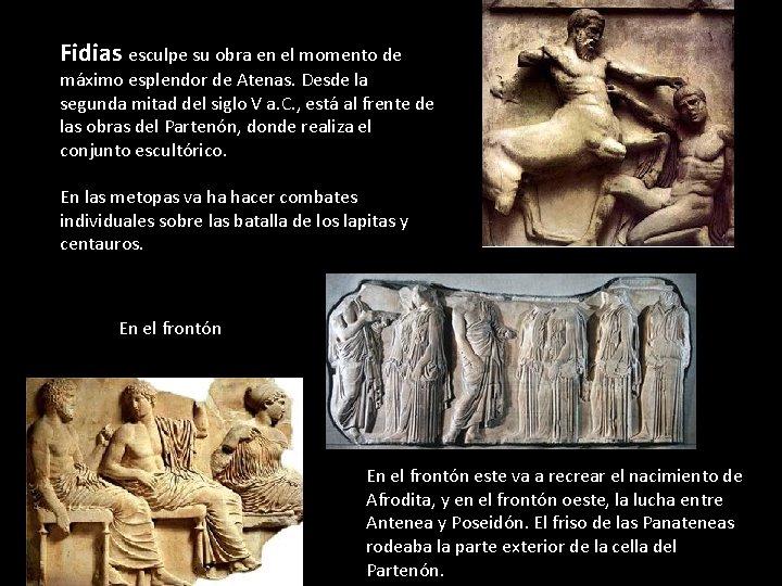 Fidias esculpe su obra en el momento de máximo esplendor de Atenas. Desde la
