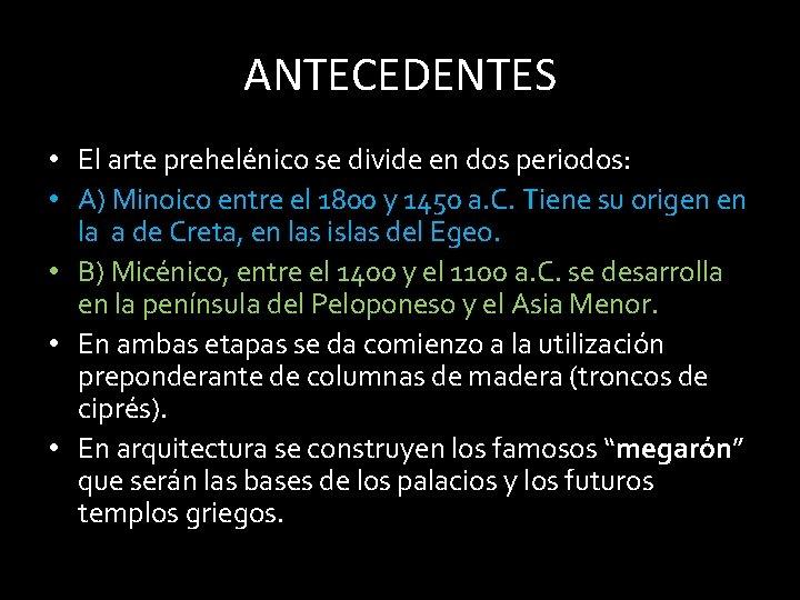 ANTECEDENTES • El arte prehelénico se divide en dos periodos: • A) Minoico entre