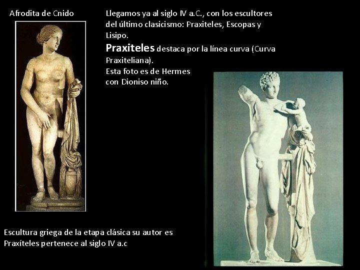 Afrodita de Cnido Llegamos ya al siglo IV a. C. , con los escultores
