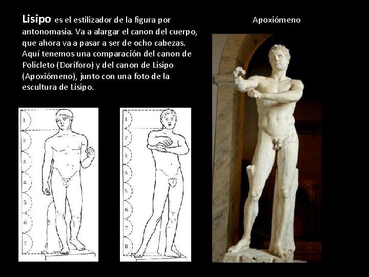 Lisipo es el estilizador de la figura por antonomasia. Va a alargar el canon