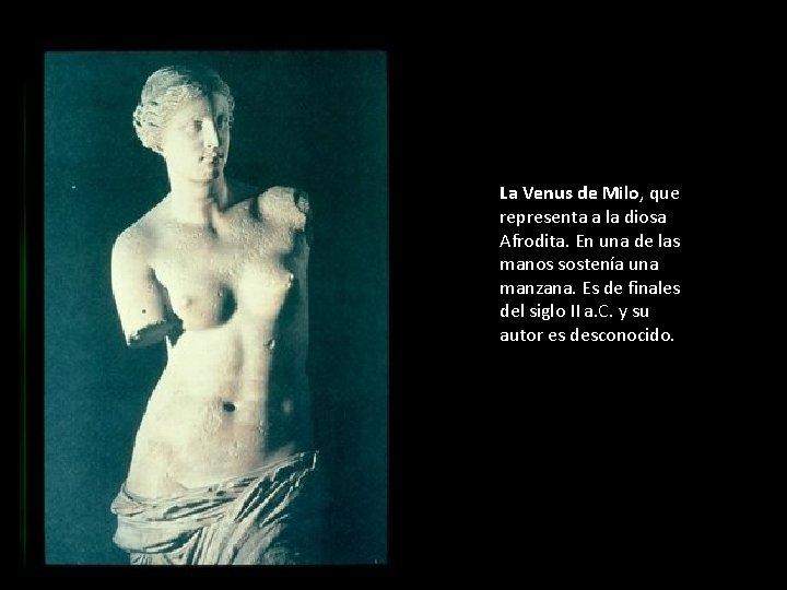 La Venus de Milo, que representa a la diosa Afrodita. En una de las
