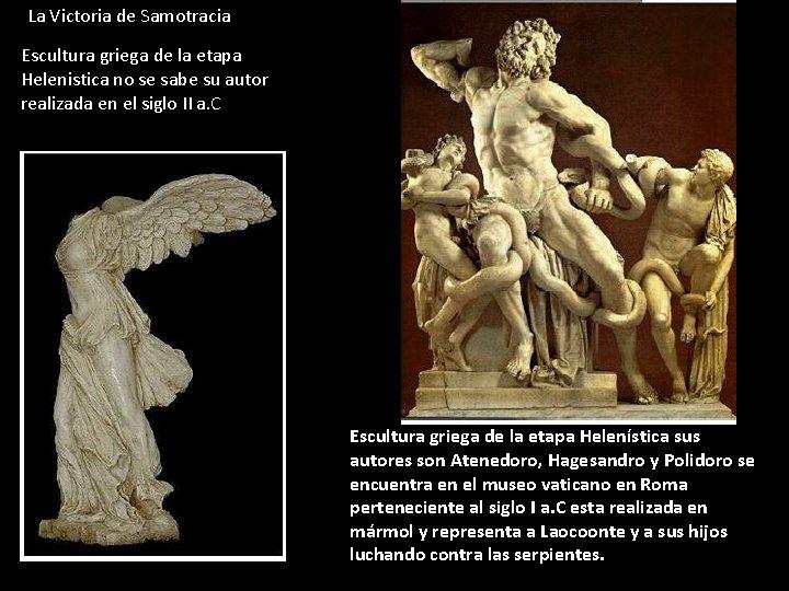 La Victoria de Samotracia Escultura griega de la etapa Helenistica no se sabe su