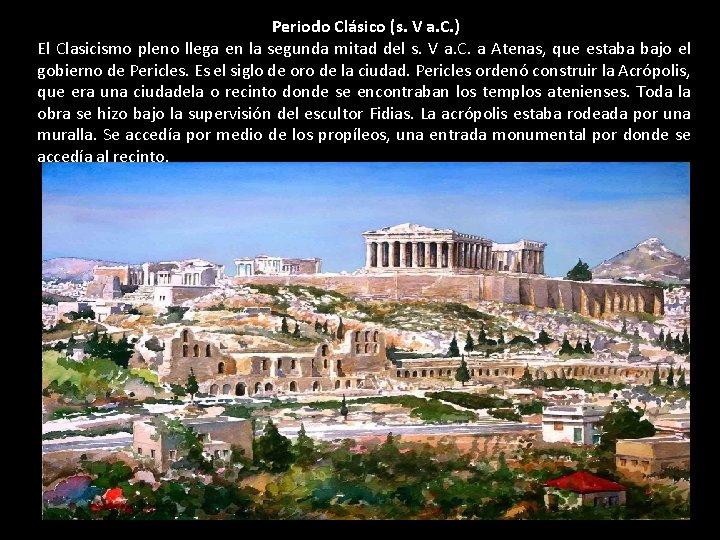 Periodo Clásico (s. V a. C. ) El Clasicismo pleno llega en la segunda
