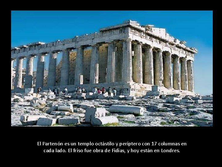 El Partenón es un templo octástilo y períptero con 17 columnas en cada lado.