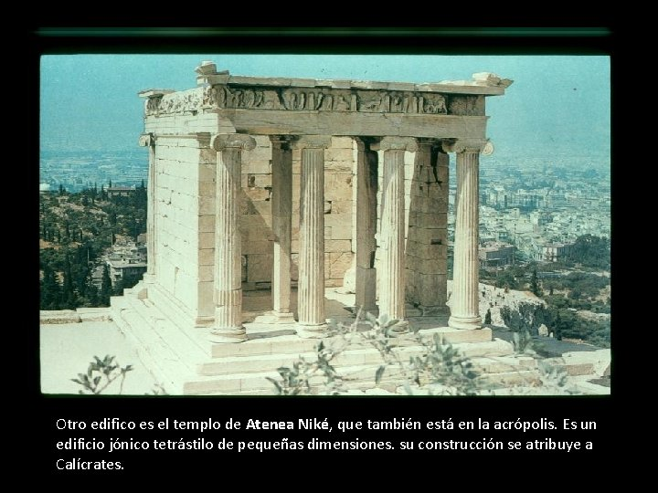 Otro edifico es el templo de Atenea Niké, que también está en la acrópolis.
