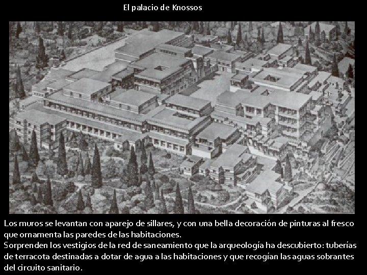 El palacio de Knossos Los muros se levantan con aparejo de sillares, y con