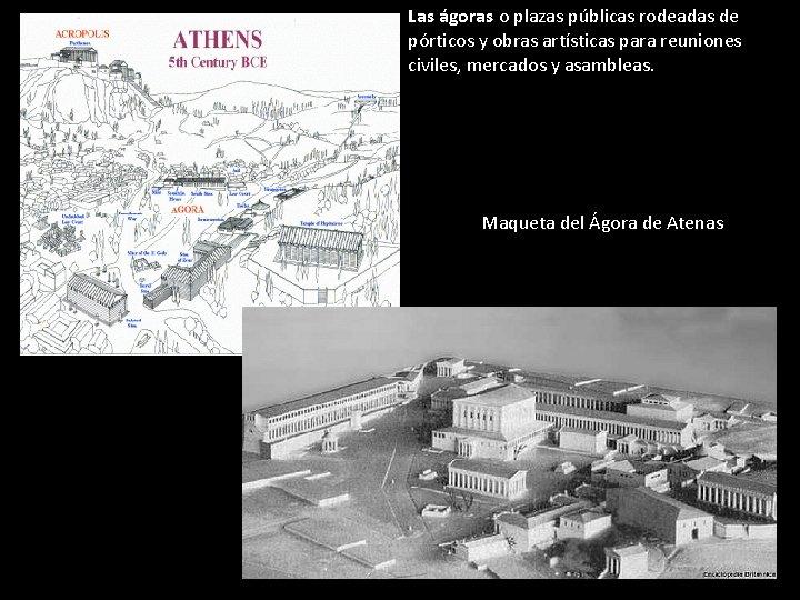 Las ágoras o plazas públicas rodeadas de pórticos y obras artísticas para reuniones civiles,