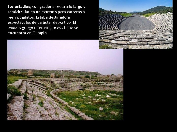 Los estadios, con gradería recta a lo largo y semicircular en un extremo para