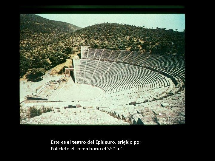 Este es el teatro del Epidauro, erigido por Policleto el Joven hacia el 350