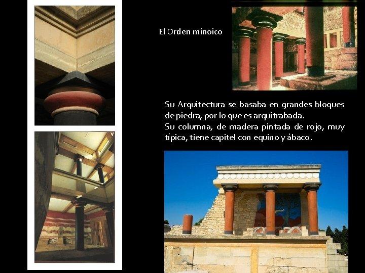 El Orden minoico Su Arquitectura se basaba en grandes bloques de piedra, por lo