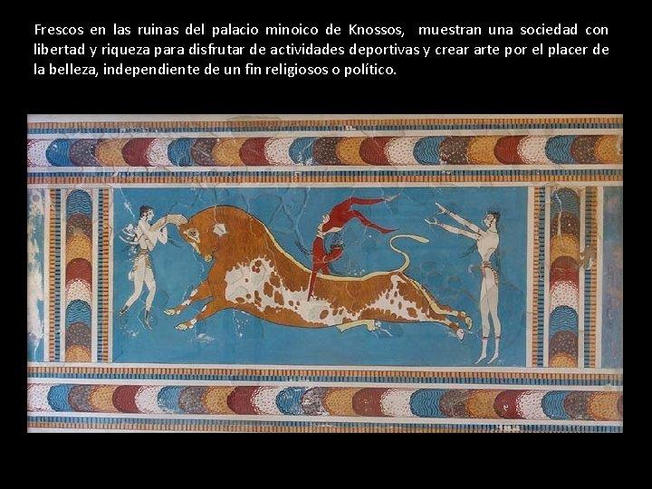 Frescos en las ruinas del palacio minoico de Knossos, muestran una sociedad con libertad